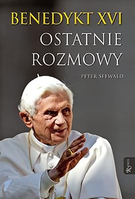 Benedykt XVI, Peter Seewald, Ostatnie rozmowy,  Dom Wydawniczy Rafael 2016,  ss. 308.