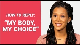 "HOW TO REPLY: ""My Body, My Choice"""
