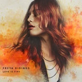 FREYA RIDINGS - Love Is Fire