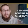 A Spiritual Routine for Catholic Living in Quarantine
